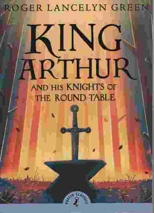 Image for KING ARTHUR AND HIS KNIGHTS OF THE ROUND TABLE Complete and Unabridged