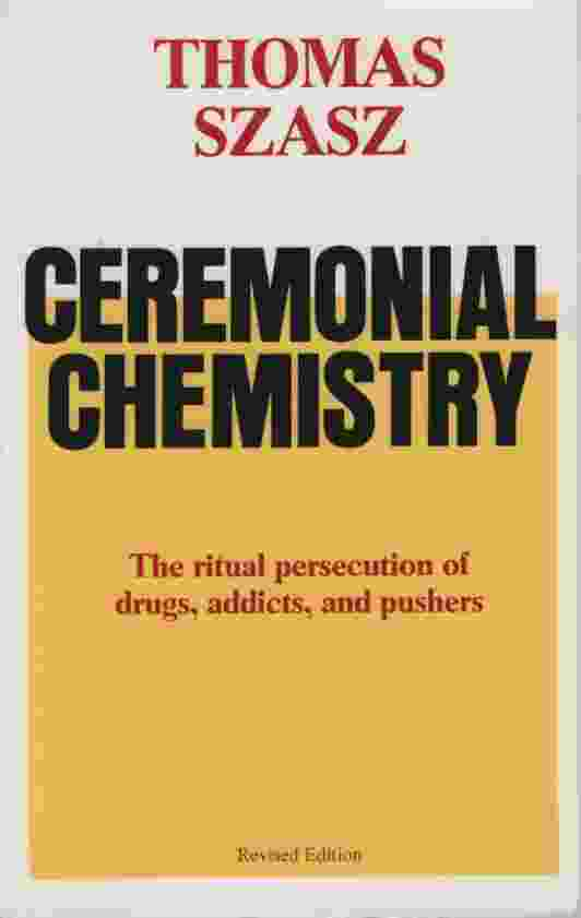 Image for CEREMONIAL CHEMISTRY The Ritual Persecution of Drugs, Addicts, and Pushers