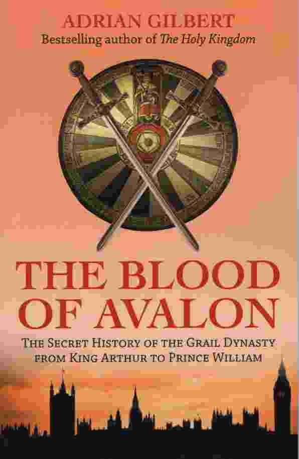 Image for THE BLOOD OF AVALON The Secret History of the Grail Dynasty from King Arthur to Prince William
