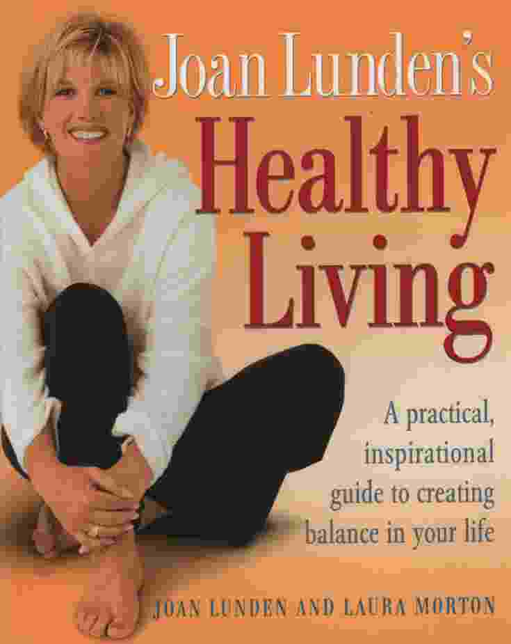 Image for JOAN LUNDEN'S HEALTHY LIVING A Practical, Inspirational Guide to Creating Balance in Your Life