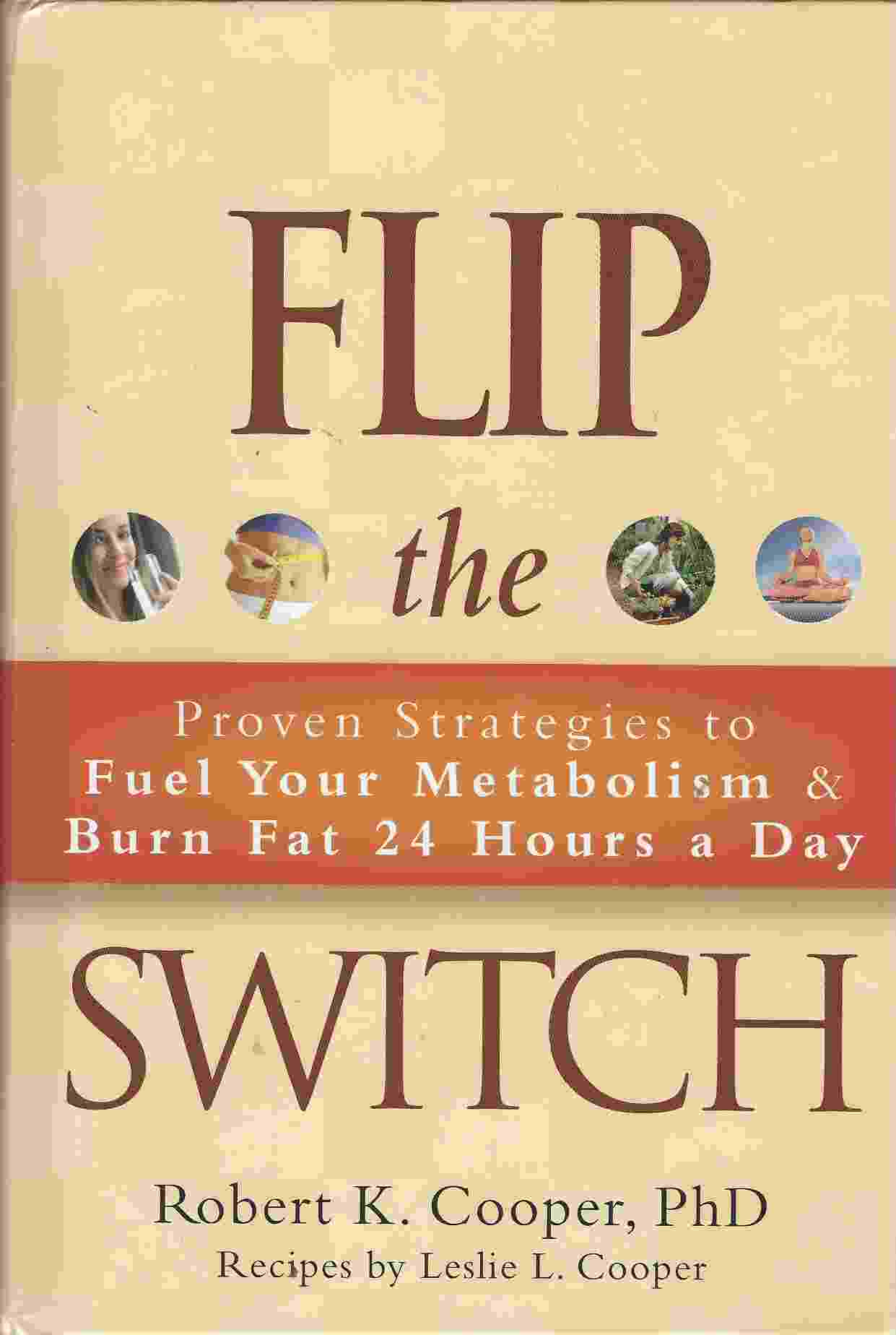 Image for FLIP THE SWITCH Proven Strategies to Fuel Your Metabolism & Burn Fat 24 Hours a Day