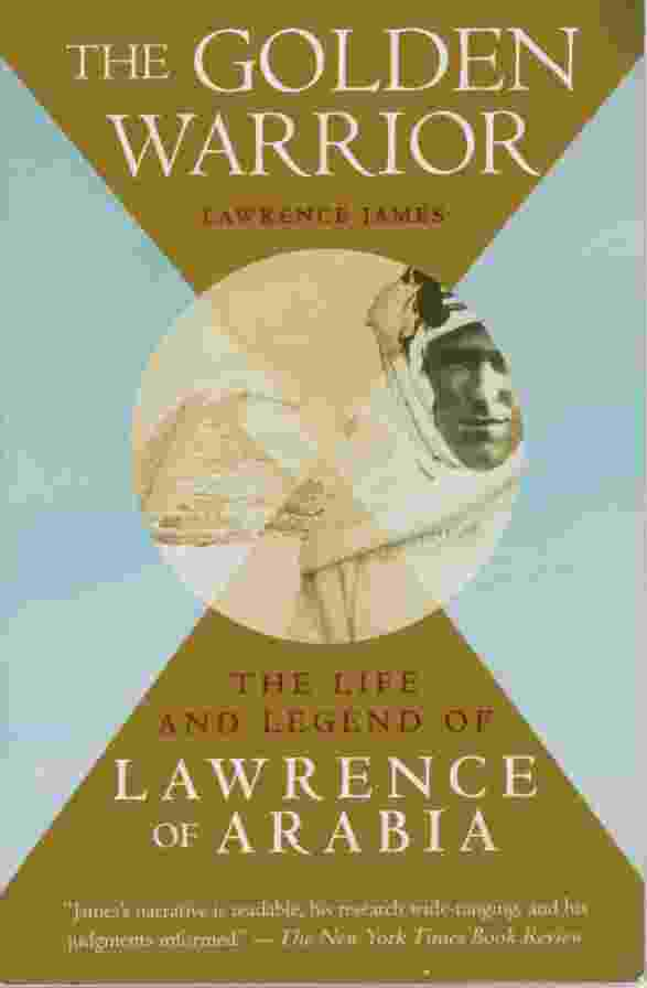 Image for THE GOLDEN WARRIOR, THE LIFE AND LEGEND OF LAWRENCE OF ARABIA