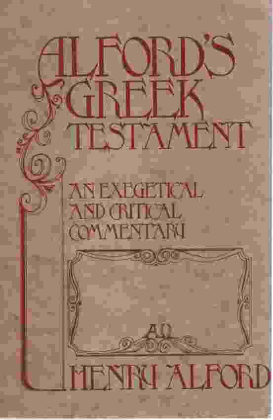 Image for ALFORD'S GREEK TESTAMENT An Exegetical and Critical Commentary