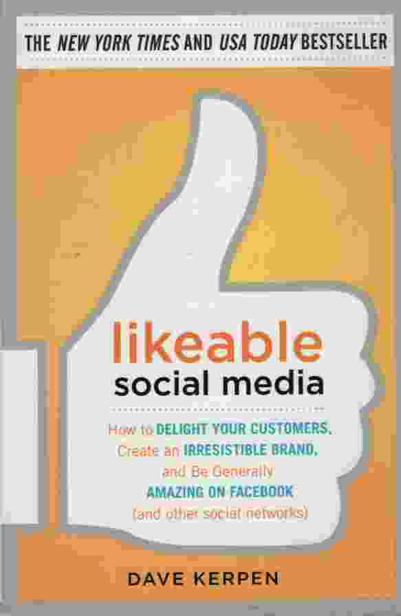 Image for LIKEABLE SOCIAL MEDIA How to Delight Your Customers, Create an Irresistible Brand, and be Generally Amazing on Facebook