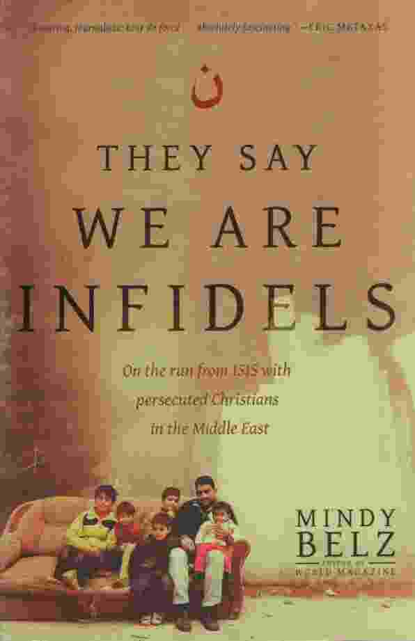 Image for THEY SAY WE ARE INFIDELS On the Run from ISIS with Persecuted Christians in the Middle East