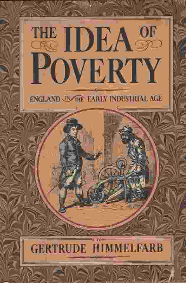 Image for THE IDEA OF POVERTY England in the Early Industrial Age