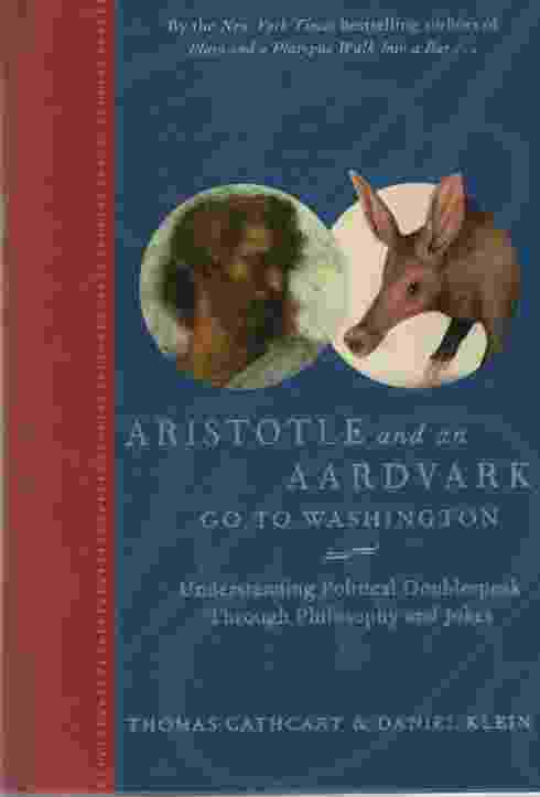 Image for ARISTOTLE AND AN AARDVARK GO TO WASHINGTON Understanding Political Doublespeak through Philosophy and Jokes