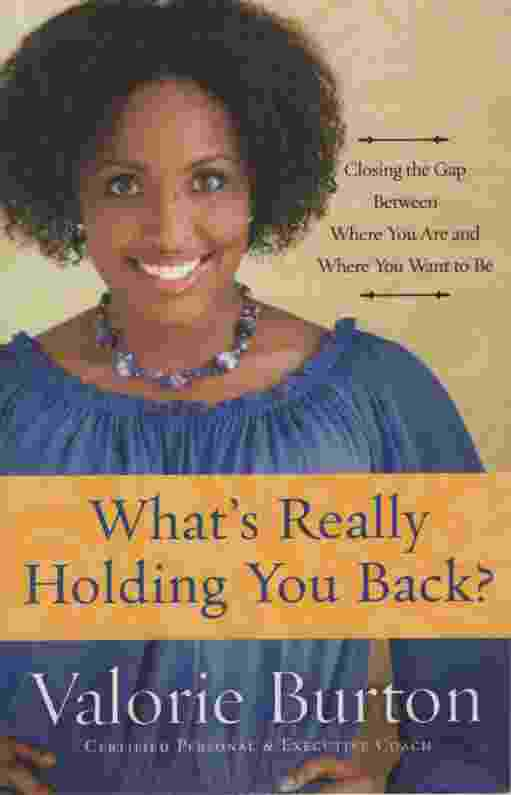 Image for WHAT'S REALLY HOLDING YOU BACK?  Closing the Gap between Where You Are and Where You Want to Be