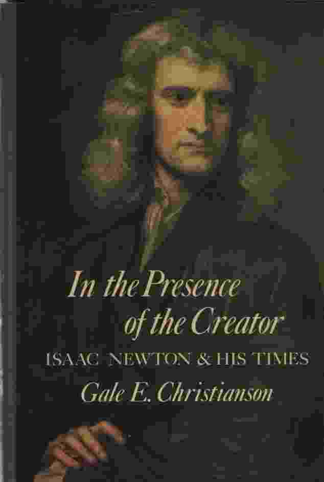 Image for IN THE PRESENCE OF THE CREATOR: ISAAC NEWTON & HIS TIMES