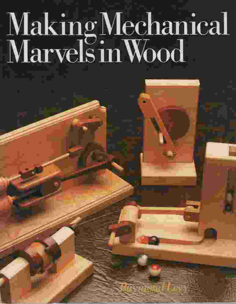 Image for MAKING MECHANICAL MARVELS IN WOOD