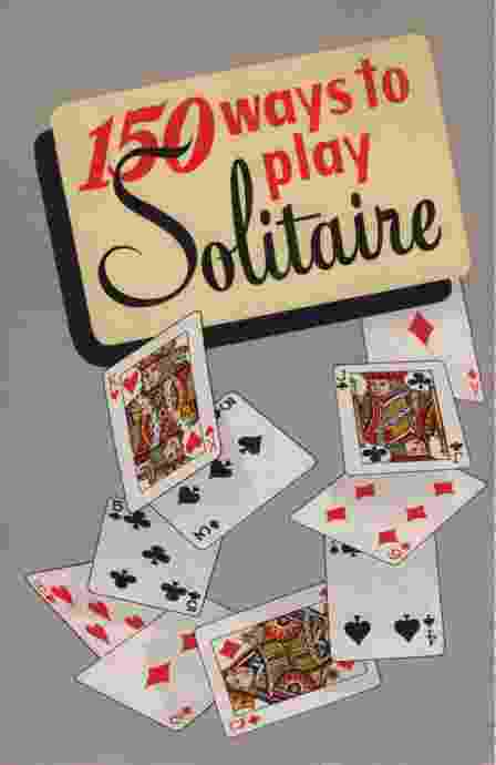 Image for 150 WAYS TO PLAY SOLITAIRE Complete with Layouts for Playing
