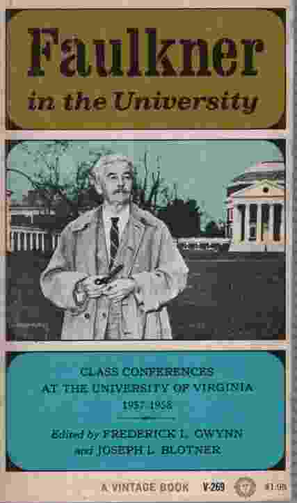 Image for FAULKNER IN THE UNIVERSITY Class Conferences At the University of Virginia 1957-1958