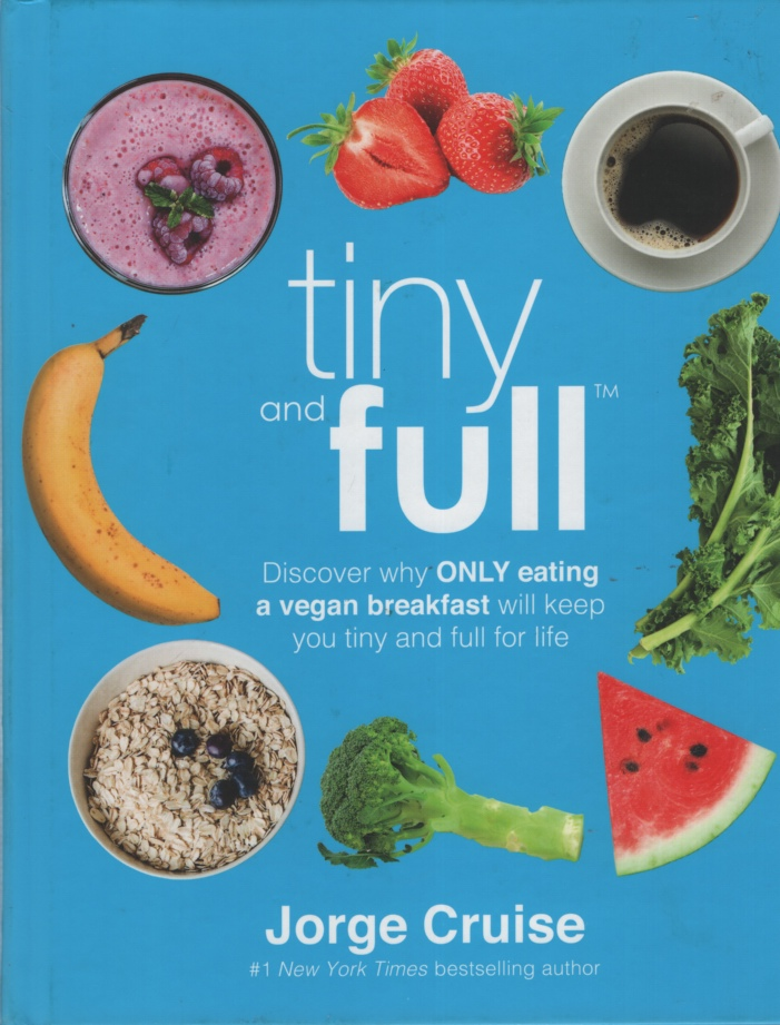 Image for TINY AND FULL Discover why Only Eating a Vegan Breakfast Will Keep You Tiny and Full for Life