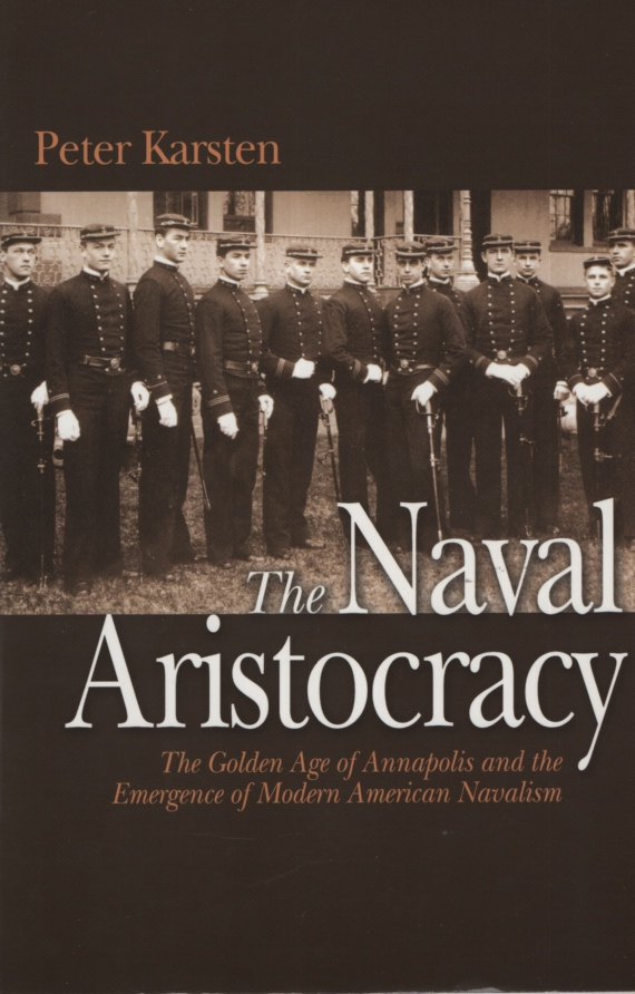 Image for THE NAVAL ARISTOCRACY The Golden Age of Annapolis and the Emergence of Modern American Navalism