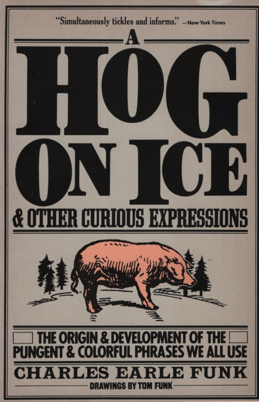 Image for A HOG ON ICE & OTHER CURIOUS EXPRESSIONS The Origin & Development of the Pungent & Colorful Phrases We all Use