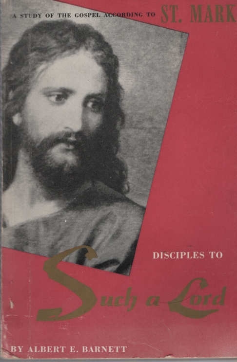 Image for DISCIPLES TO SUCH A LORD A Study of the Gospel According to St Mark