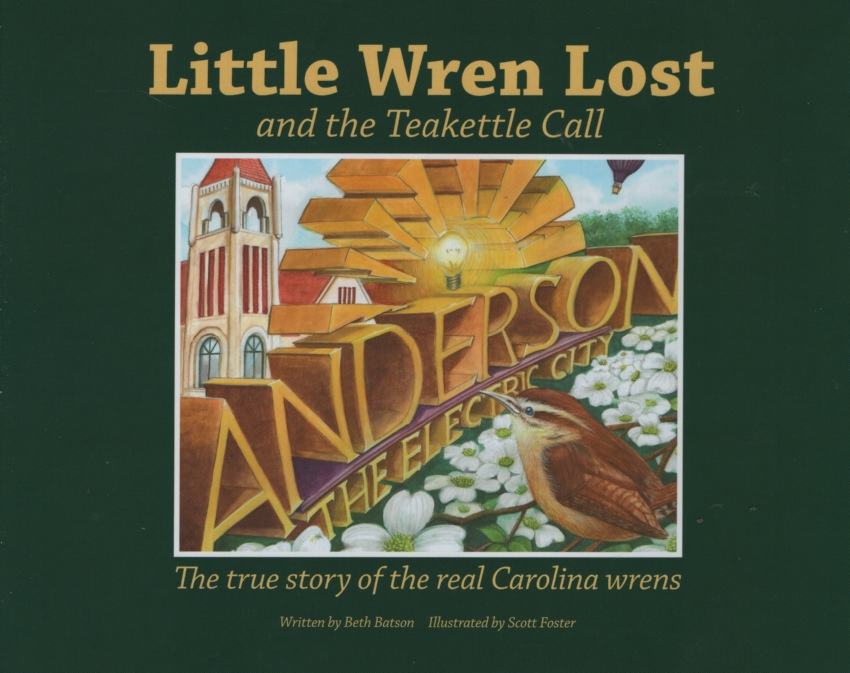 Image for LITTLE WREN LOST AND THE TEAKETTLE CALL The True Story of the Real Carolina Wrens
