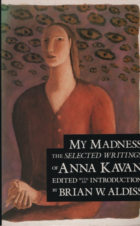 Image for MY MADNESS, THE SELECTED WRITINGS OF ANNA KAVAN