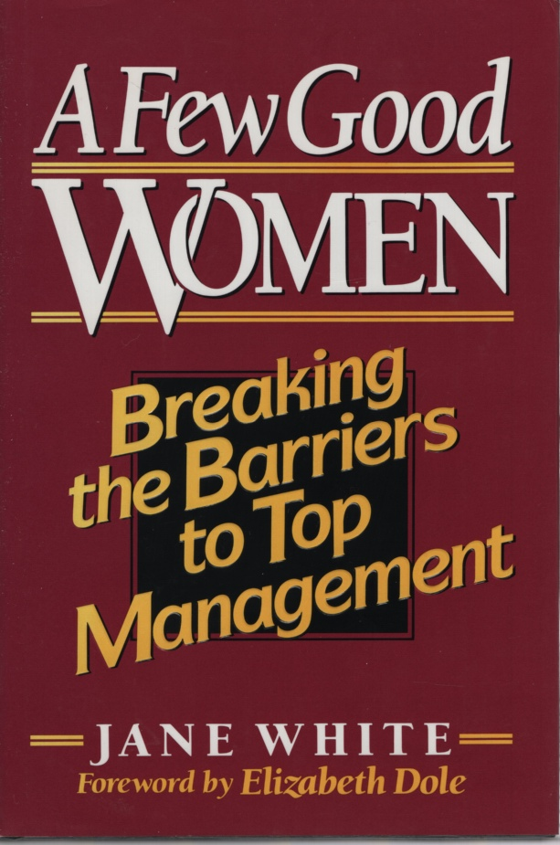 Image for A FEW GOOD WOMEN, BREAKING THE BARRIERS TO TOP MANAGEMENT