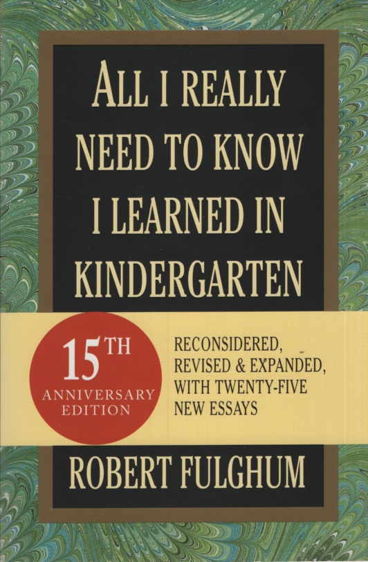 Image for ALL I REALLY NEED TO KNOW I LEARNED IN KINDERGARTEN Reconsidered, Revised & Expanded with Twenty-Five New Essays