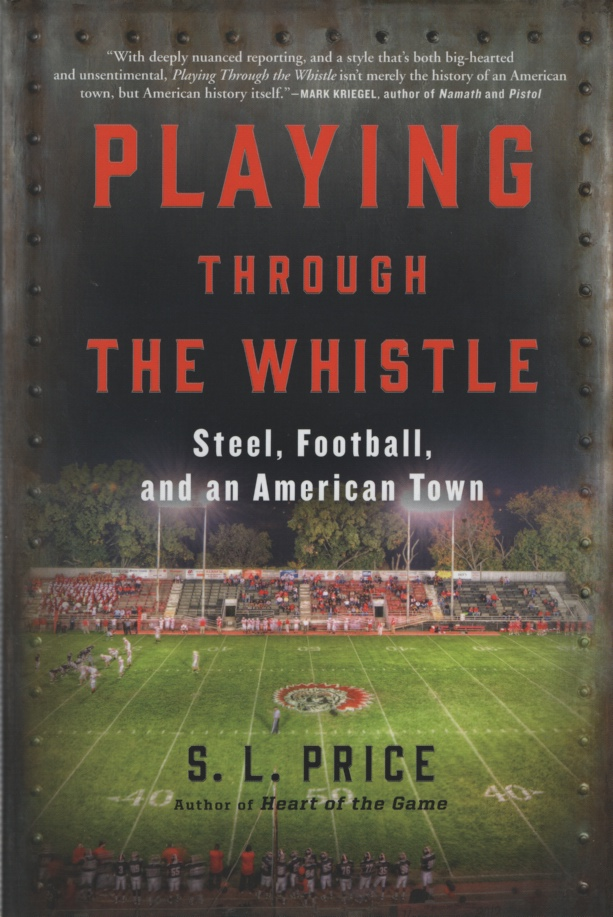 Image for PLAYING THROUGH THE WHISTLE Steel, Football, and an American Town