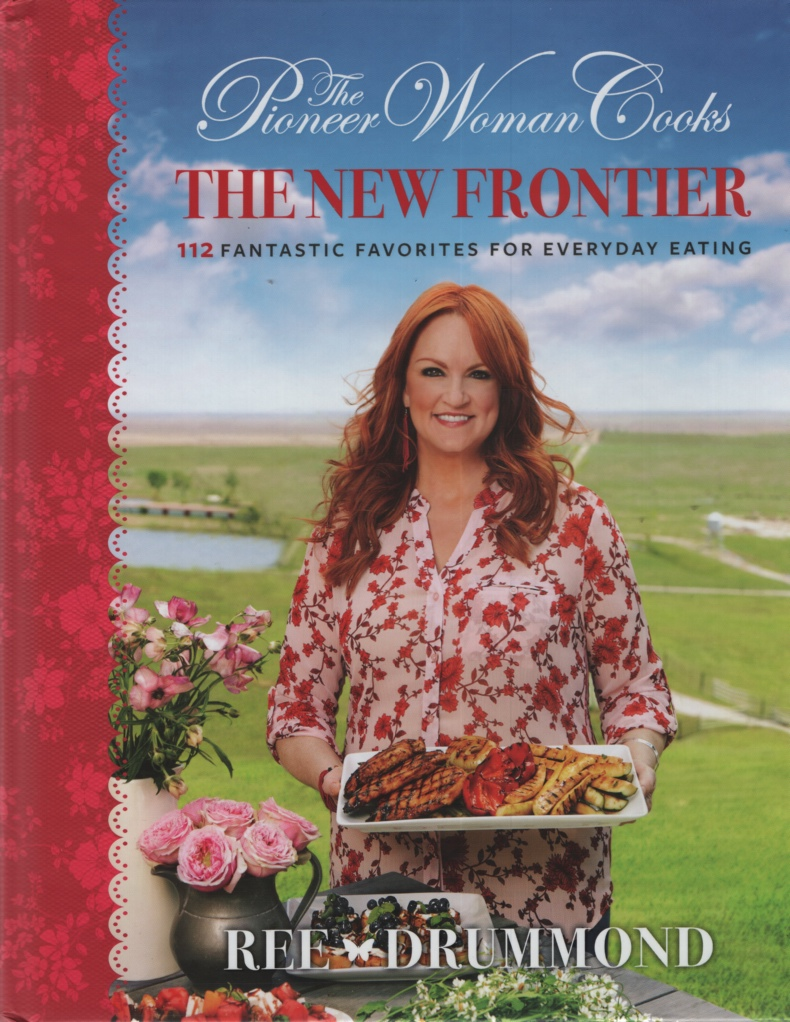 Image for THE PIONEER WOMAN COOKS: THE NEW FRONTIER 112 Fantastic Favorites for Everyday Eating