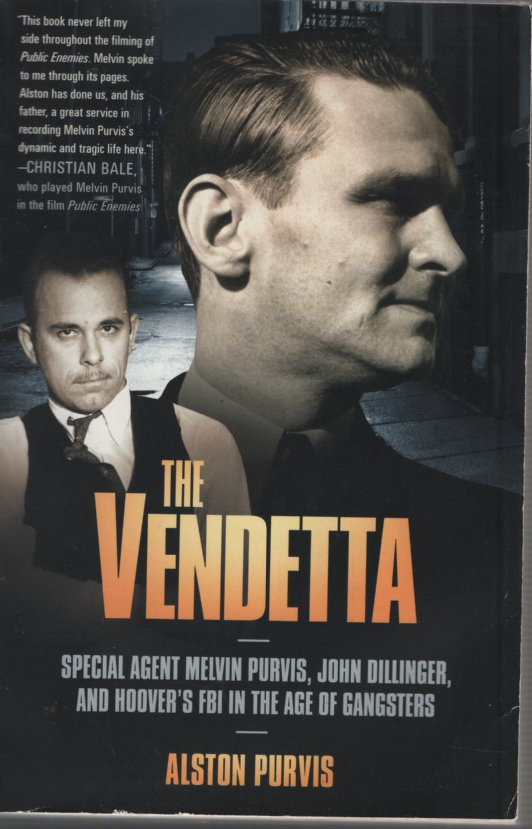 Image for THE VENDETTA Special Agent Melvin Purvis, John Dillinger, and Hoover's FBI in the Age of Gangsters