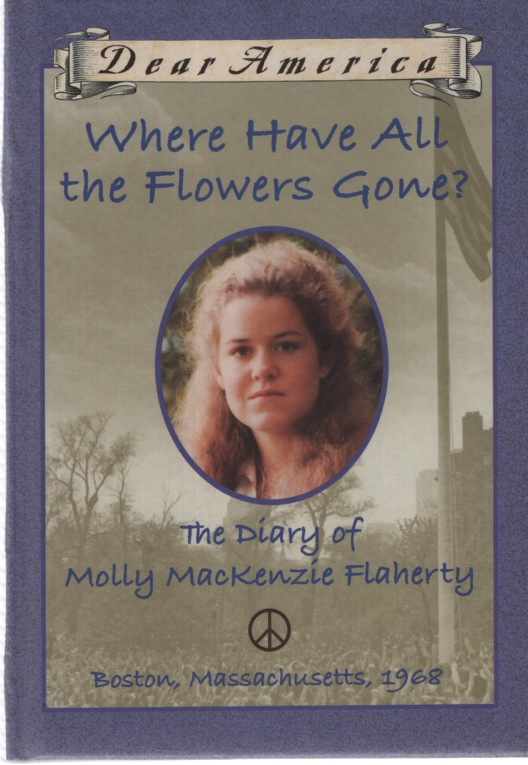 Image for WHERE HAVE ALL THE FLOWERS GONE?  The Diary of Molly Mackenzie Flaherty, Boston Massachusetts 1967
