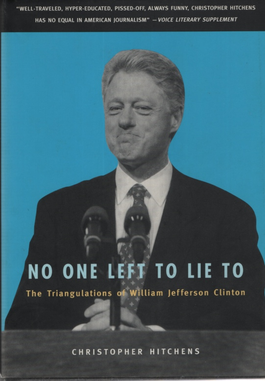 Image for NO ONE LEFT TO LIE TO The Triangulations of William Jefferson Clinton
