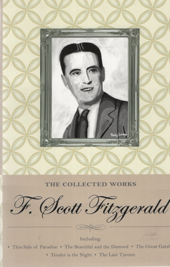Image for THE COLLECTED WORKS OF F SCOTT FITZGERALD Includes This Side of Paradise, the Beautifull and the Damned, the Great Gatsby, Tender is the Night & the Last Tycoon