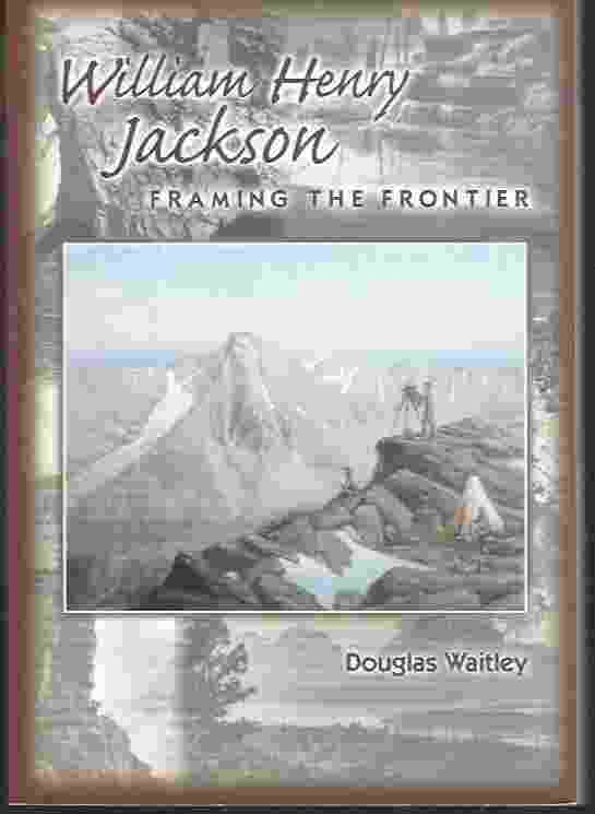 Image for WILLIAM HENRY JACKSON: FRAMING THE FRONTIER