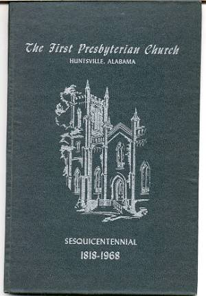 Image for HISTORY OF THE FIRST PRESBYTERIAN CHURCH, HUNTSVILLE, ALABAMA Sesquicentennial Observance 1818-1968