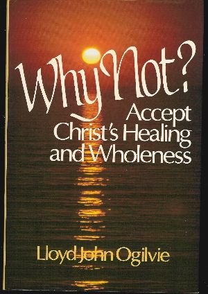 Image for WHY NOT? ACCEPT CHRIST'S HEALING AND WHOLENESS