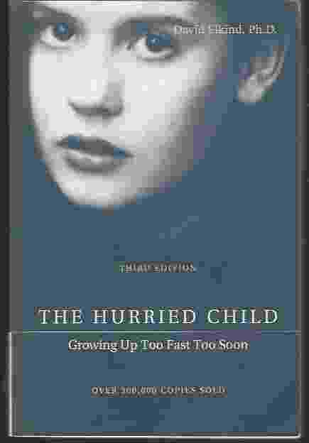 Image for THE HURRIED CHILD Growing Up Too Fast Too Soon