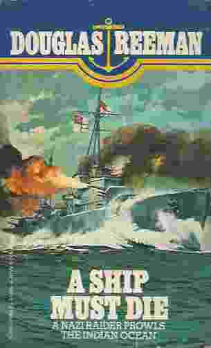 Image for A SHIP MUST DIE A Nazi Raider Prowls the Indian Ocean