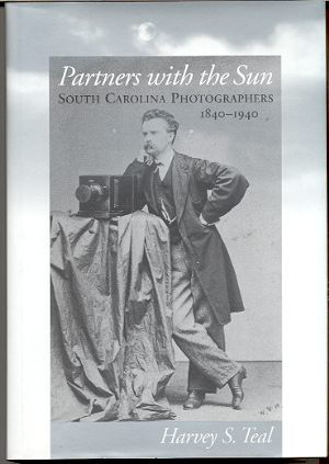Image for PARTNERS WITH THE SUN South Carolina Photographers 1840 -1940