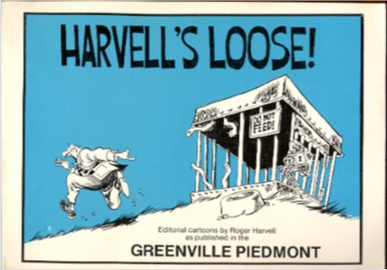 Image for HARVELL'S LOOSE!  Editorial Cartoons by Roger Harvell As Published in the Greenville Piedmont