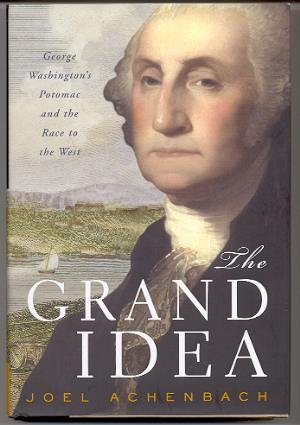 Image for THE GRAND IDEA George Washington's Potomac and the Race to the West
