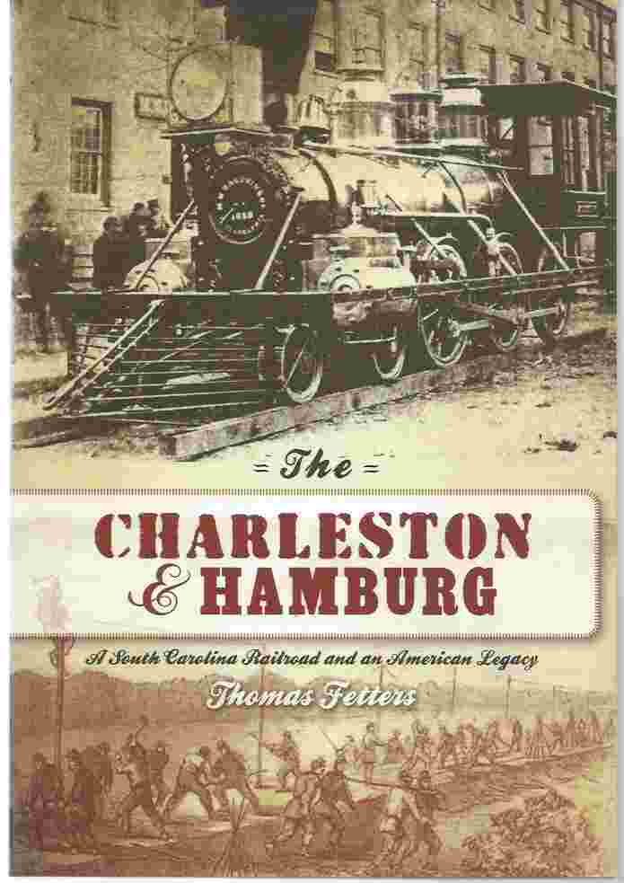 Image for THE CHARLESTON & HAMBURG A South Carolina Railroad and an American Legacy