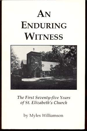 Image for AN ENDURING WITNESS, THE FIRST SEVENTY-FIVE YEARS OF ST ELIZABETH'S CHURCH