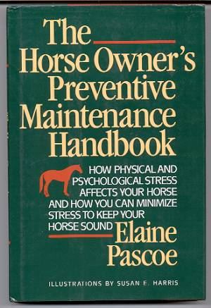 Image for THE HORSE OWNER'S PREVENTIVE MAINTENANCE HANDBOOK How Physical and Psychological Stress Affects Your Horse and How You Can Minimize Stress to Keep Your Horse Sound