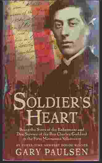 Image for SOLDIER'S HEART : BEING THE STORY OF THE ENLISTMENT AND DUE SERVICE OF THE BOY CHARLEY GODDARD IN THE FIRST MINNESOTA VOLUNTEERS