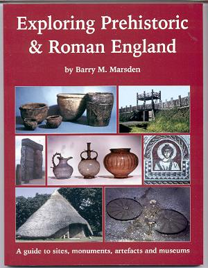 Image for EXPLORING PREHISTORIC & ROMAN ENGLAND: A GUIDE TO SITES, MONUMENTS, ARTEFACTS AND MUSEUMS