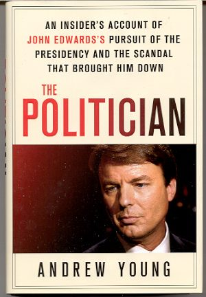 THE POLITICIAN: AN INSIDER'S ACCOUNT OF JOHN EDWARDS'S PURSUIT OF THE PRESIDENCY AND THE SCANDAL THAT BROUGHT HIM DOWN [NEW]
