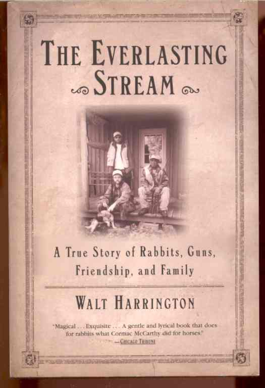 Image for THE EVERLASTING STREAM A True Story of Rabbits, Guns, Friendship and Family