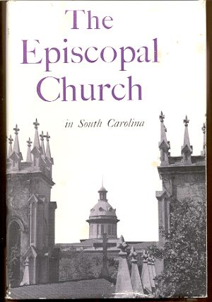 Image for A HISTORICAL ACCOUNT OF THE PROTESTANT EPISCOPAL CHURCH IN SOUTH CAROLINA, 1820-1957;: BEING A CONTINUATION OF DALCHO'S ACCOUNT, 1670-1820