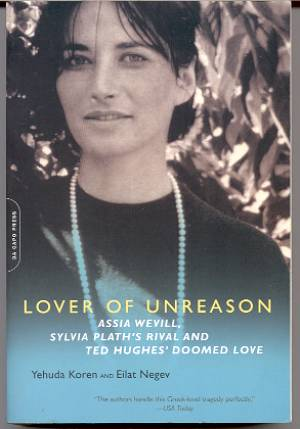Image for LOVER OF UNREASON: ASSIA WEVILL, SYLVIA PLATH'S RIVAL AND TED HUGHES' DOOMED LOVE