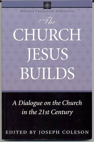 Image for THE CHURCH JESUS BUILDS: A DIALOGUE ON THE CHURCH IN THE 21ST CENTURY