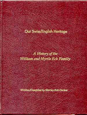 Image for OUR SWISS / ENGLISH HERITAGE: A HISTORY OF THE WILLIAM AND MYRTLE ECK FAMILY
