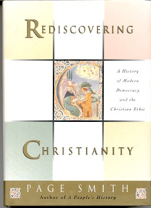 Image for REDISCOVERING CHRISTIANITY: A HISTORY OF MODERN DEMOCRACY AND THE CHRISTIAN ETHIC